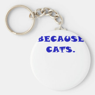Because Cats Key Chains