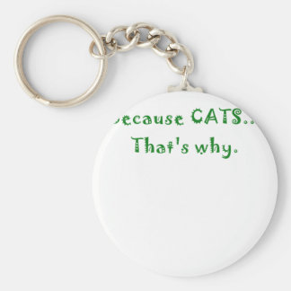Because Cats Thats Why Key Chain