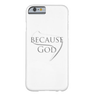 Because God Barely There iPhone 6 Case