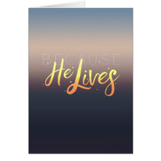 Because He Lives, Easter Greeting Card