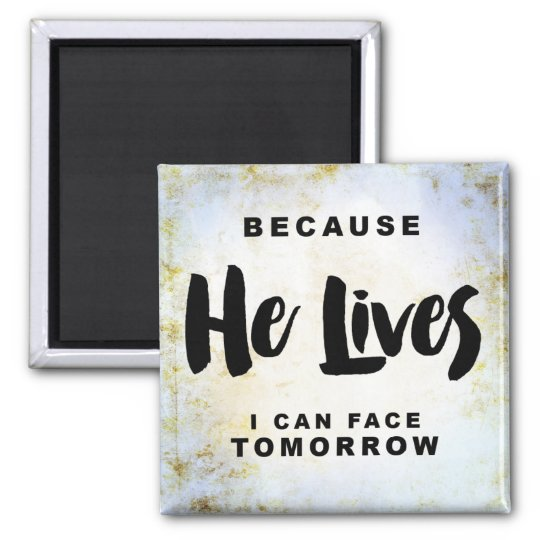 Because He Lives I can Face Tomorrow Magnet