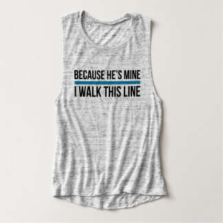Because He's Mine, I Walk This Line Flowy Muscle Tank Top