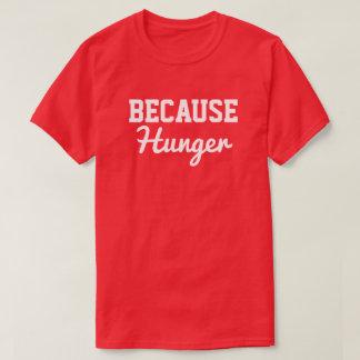 Because Hunger T-Shirt