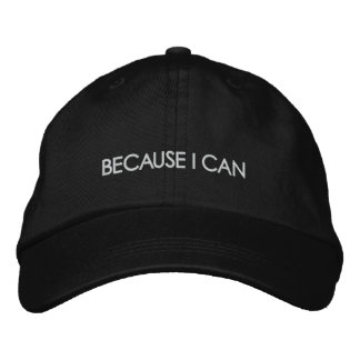 BECAUSE I CAN Hat Embroidered Baseball Caps