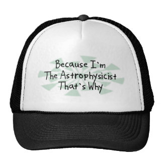 Because I m the Astrophysicist Trucker Hat