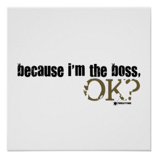 Because I m The Boss Print