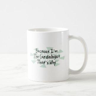 Because I m the Cardiologist Coffee Mug