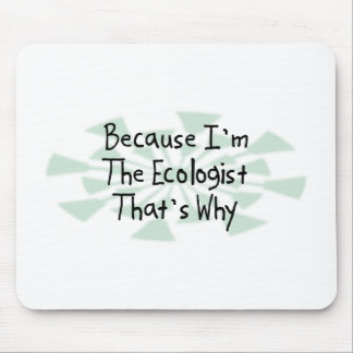 Because I m the Ecologist Mouse Pads