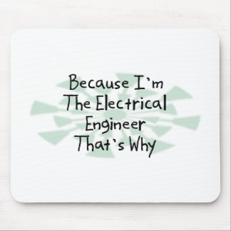 Because I m the Electrical Engineer Mouse Pads