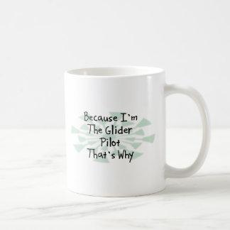 Because I m the Glider Pilot Coffee Mugs