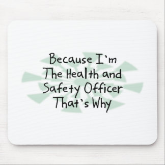 Because I m the Health and Safety Officer Mouse Mat