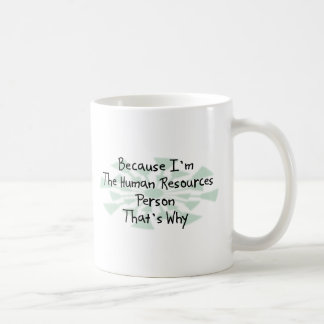 Because I m the Human Resources Person Mugs