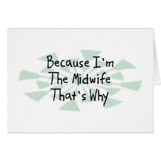 Because I m the Midwife Card