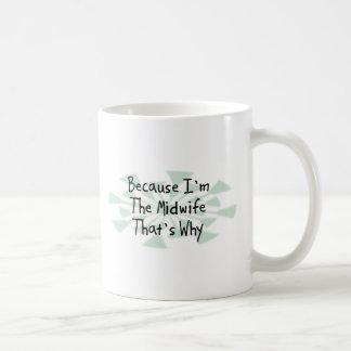 Because I m the Midwife Coffee Mugs