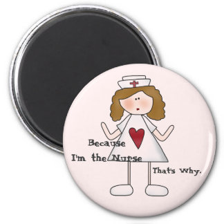 Because I m the Nurse That s Why Magnets
