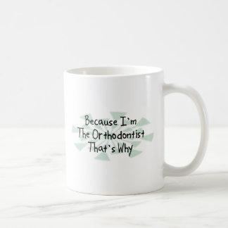 Because I m the Orthodontist Coffee Mug