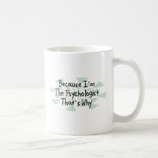 Because I m the Psychologist Coffee Mugs