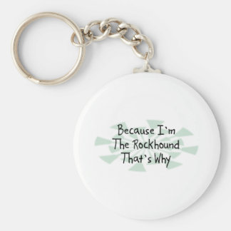 Because I m the Rockhound Key Chains