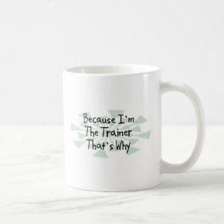 Because I m the Trainer Coffee Mug