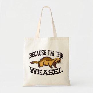 Because I m The Weasel Tote Bags