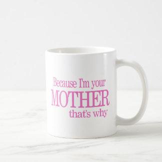Because I m Your Mother - Mug