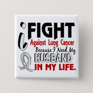 Because I Need My Husband Lung Cancer 15 Cm Square Badge