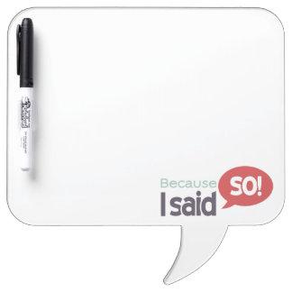 Because I said So square speech bubble dry erase Dry-Erase Whiteboard