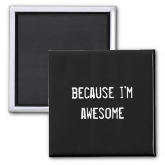 because i'm awesome magnet