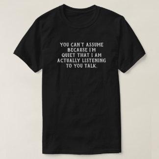 Because I'm quiet ---  T-shirt Funnies