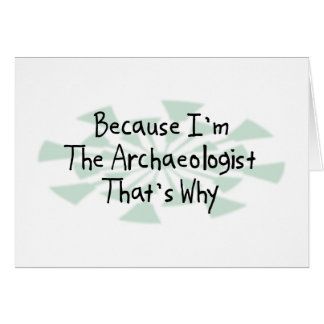 Because I'm the Archaeologist Card