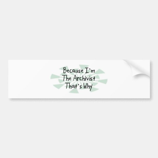 Because I'm the Archivist Bumper Sticker