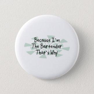 Because I'm the Bartender 6 Cm Round Badge