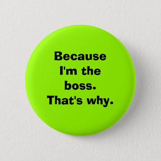 Because I'm the Boss 6 Cm Round Badge