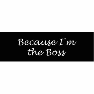 Because I'm The Boss Acrylic  Pin Photo Sculpture Badge