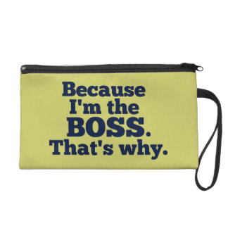 Because I'm the boss, that's why. Wristlet Purse