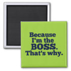 Because I'm the boss, that's why. Magnet