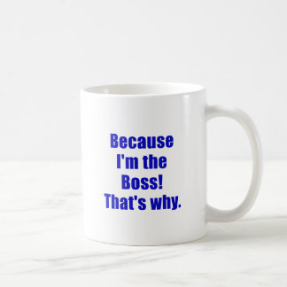 Because Im the Boss Thats Why Mugs