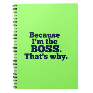 Because I'm the boss, that's why. Notebook