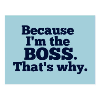 Because I'm the Boss, That's Why Postcard