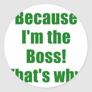 Because Im the Boss Thats Why Round Sticker