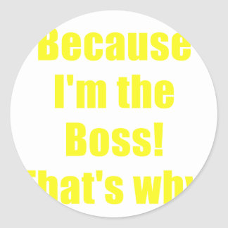 Because Im the Boss Thats Why Round Stickers