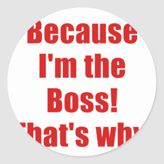 Because Im the Boss Thats Why Stickers