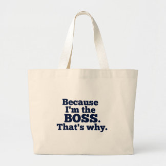 Because I'm the boss, that's why. Bag