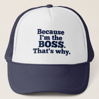 Because I'm the boss, that's why. Trucker Hat