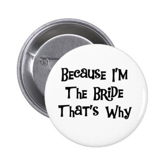 Because I'm the Bride 6 Cm Round Badge