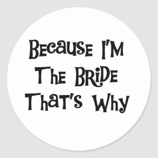 Because I'm the Bride Round Sticker