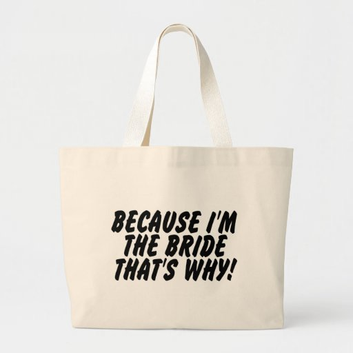 Because Im the Bride Thats Why Canvas Bag