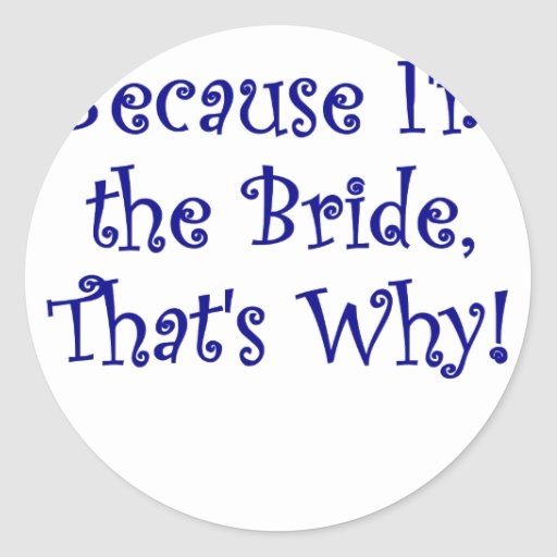 Because Im the Bride, Thats Why Stickers