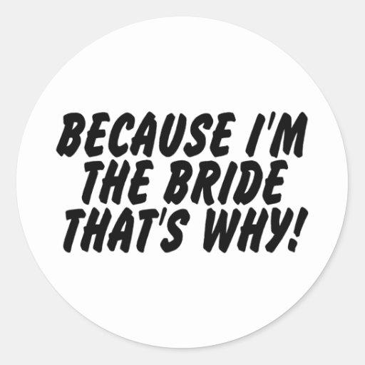 Because Im the Bride Thats Why Round Sticker