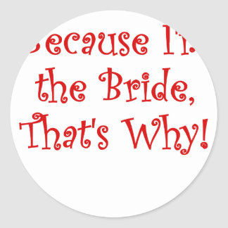 Because Im the Bride Thats Why Sticker